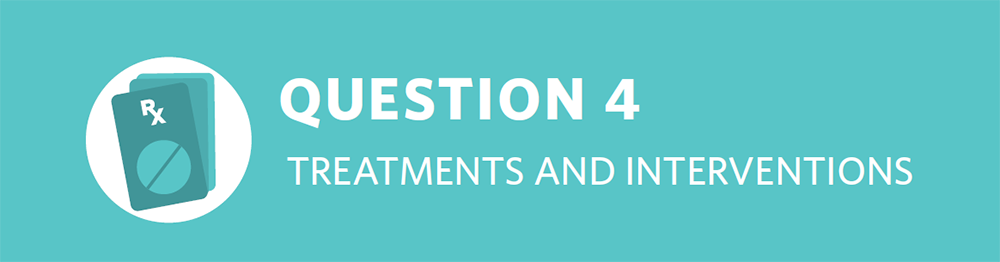 Strategic Plan Question 4 Treatments and Interventions