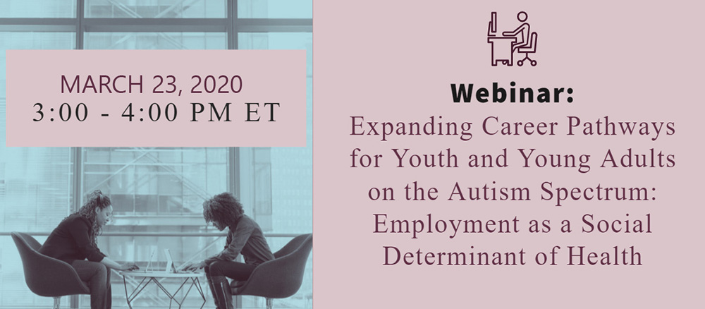 Expanding Career Pathways for Youth and Young Adults on the Autism Spectrum Webinar Banner. Go to that Page